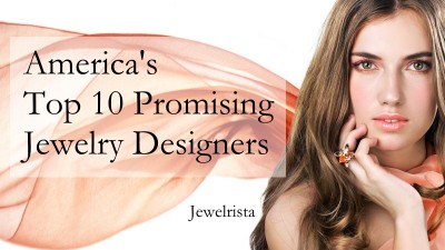 Top 10 Promising Jewelry Designers in America