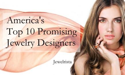 Top 10 Promising Jewelry Designers in America